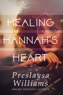 Healing Hannah's Heart by Preslaysa Williams