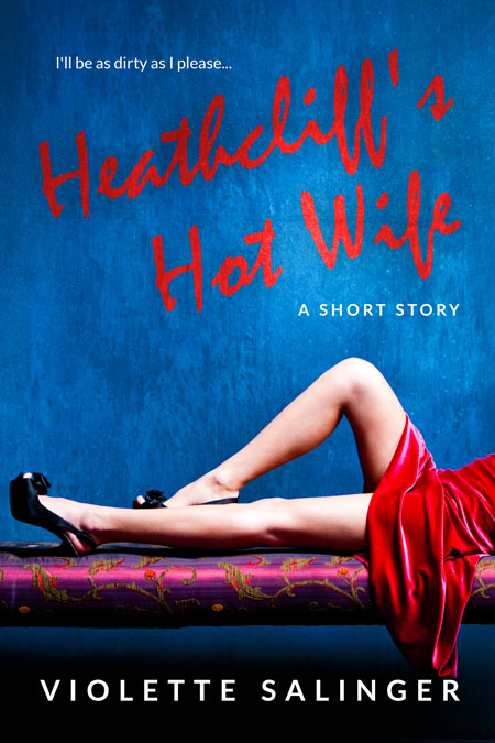 Heathcliff's Hot Wife by Violette Salinger