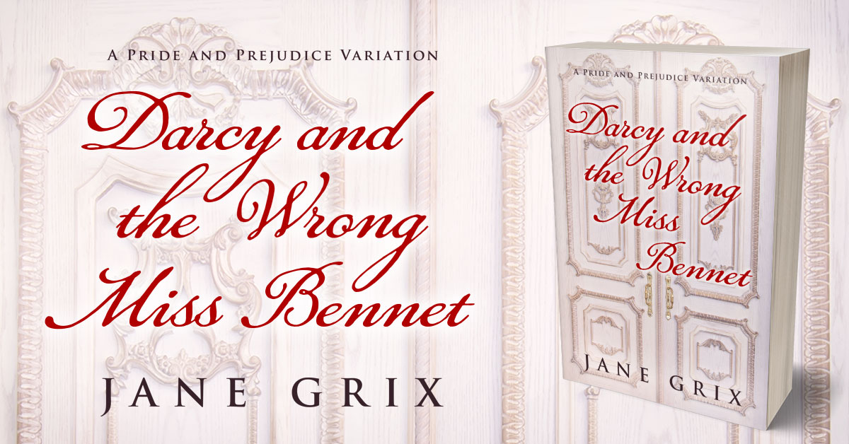 Showcase Spotlight: Darcy and the Wrong Miss Bennet by Jane Grix