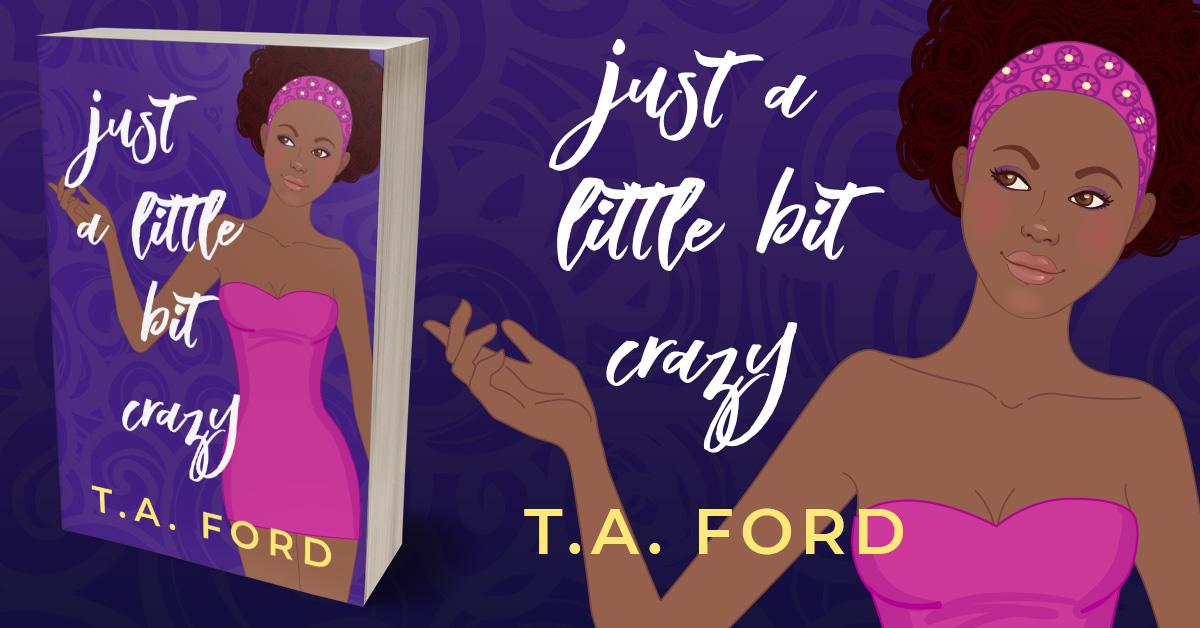 Showcase Spotlight: Just A Little Bit Crazy by T.A. Ford
