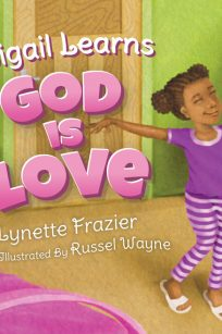 Abigail Learns: God Is Love by Lynette Frazier