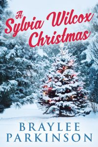 A Sylvia Wilcox Christmas by Braylee Parkinson