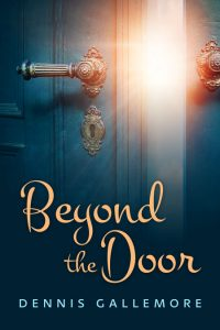 Beyond the Door by Dennis Gallemore