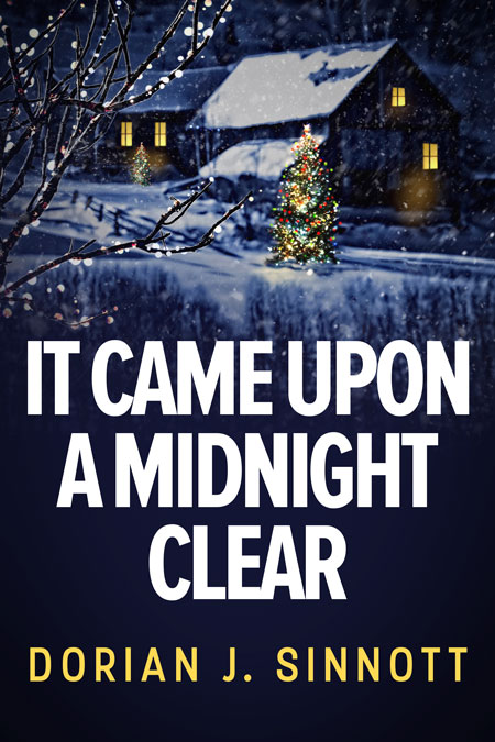 It Came Upon a Midnight Clear by Dorian J. Sinnott