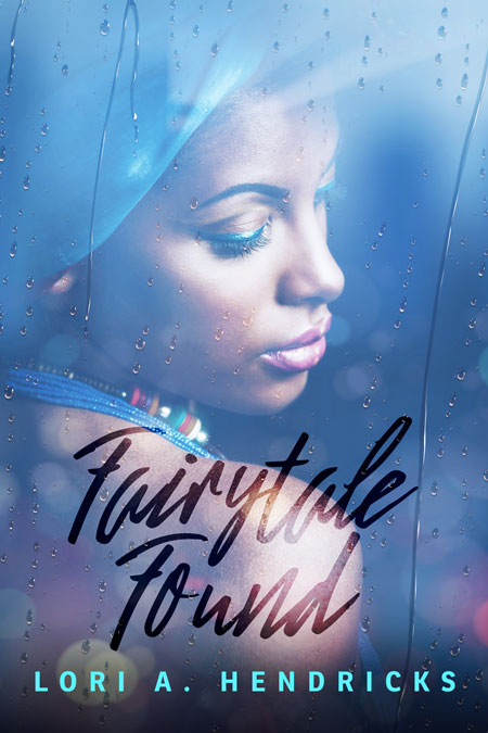 Fairytale Found by Lori A. Hendricks