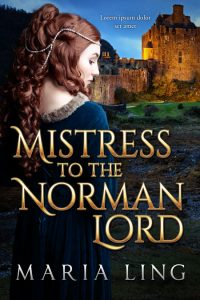 Mistress to the Norman Lord by Maria Ling
