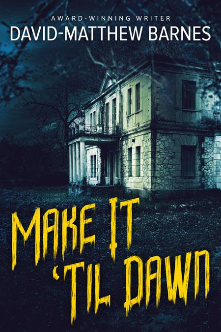 Make It 'Til Dawn by David-Matthew Barnes