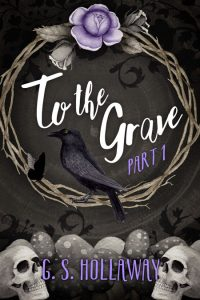 To the Grave by G. S. Hollaway