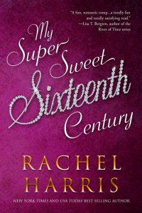 My Super Sweet Sixteenth Century by Rachel Harris