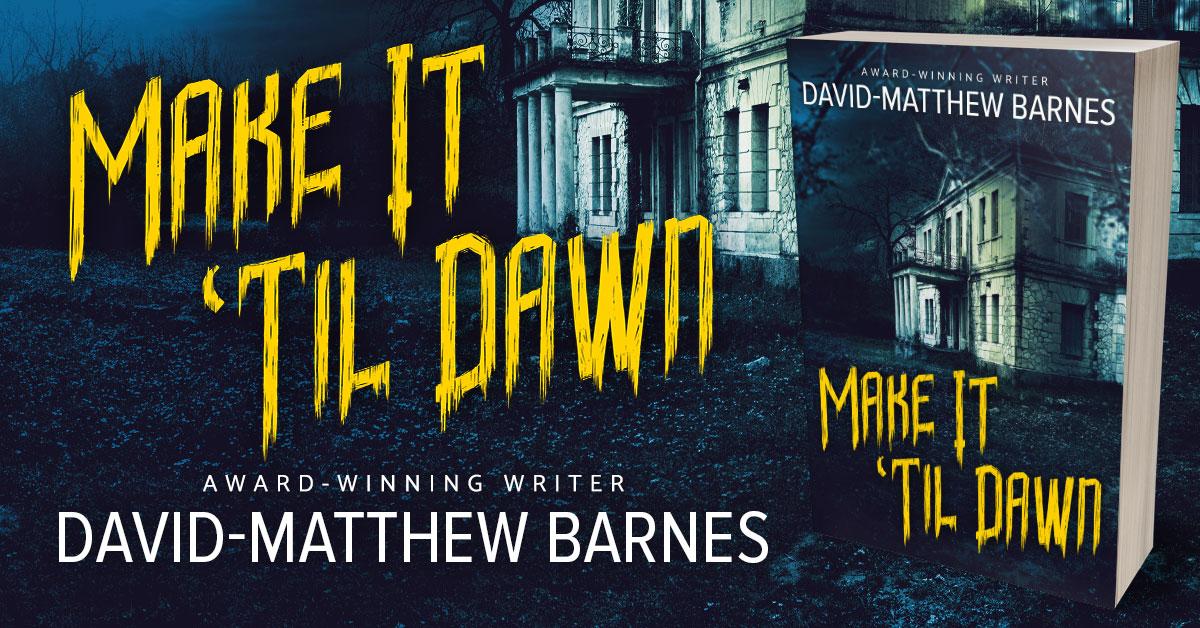 Showcase Spotlight: Make It 'Til Dawn by David-Matthew Barnes