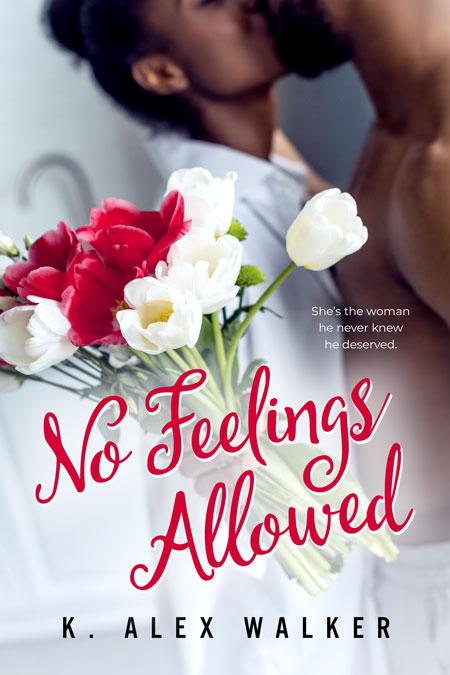 No Feelings Allowed by K. Alex Walker