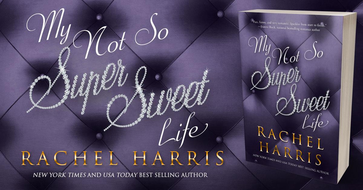 Showcase Spotlight: My Not So Super Sweet Life by Rachel Harris