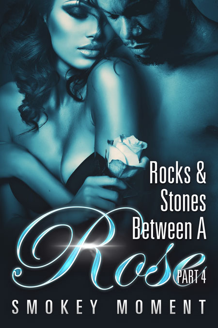 The Rocks & Stones Between a Rose Part 4
