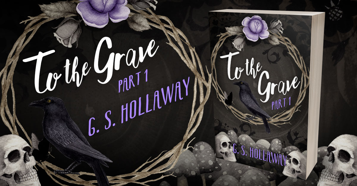 Showcase Spotlight: To the Grave: Part 1 by G. S. Hollaway