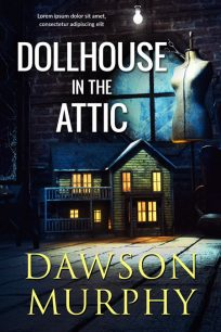 Dollhouse in the Attic - Horror / Thriller Premade Book Cover For Sale @ Beetiful Book Covers